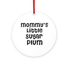 Mommy's Little Sugar Plum Ornament (Round)