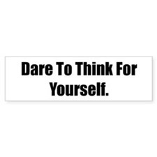 Dare To Think For Yourself.