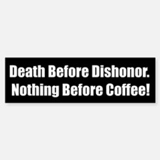 Death Before Dishonor. Nothing Before Coffee!