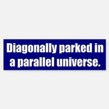 Diagonally parked in a parallel universe.