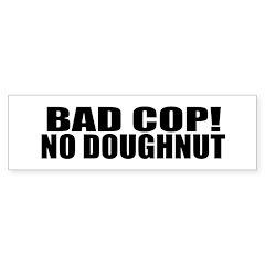 BAD COP NO DOUGHNUT Bumper Sticker