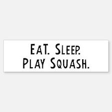 Eat, Sleep, Play Squash Bumper Bumper Bumper Sticker