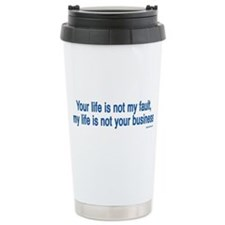 Your life is not my fault, my Travel Mug