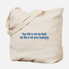 Your life is not my fault, my Tote Bag