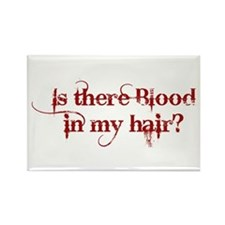 Blood in my hair Rectangle Magnet
