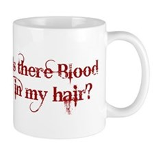 Blood in my hair Mug