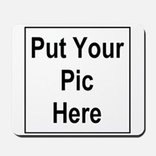 Put Your Pic Here Mousepad