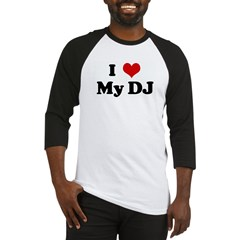 I Love My DJ Baseball Jersey