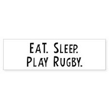 Eat, Sleep, Play Rugby Bumper Bumper Sticker
