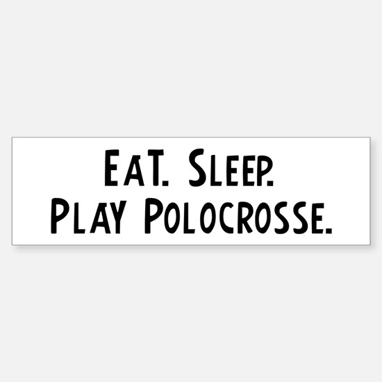 Eat, Sleep, Play Polocrosse Bumper Bumper Bumper Sticker