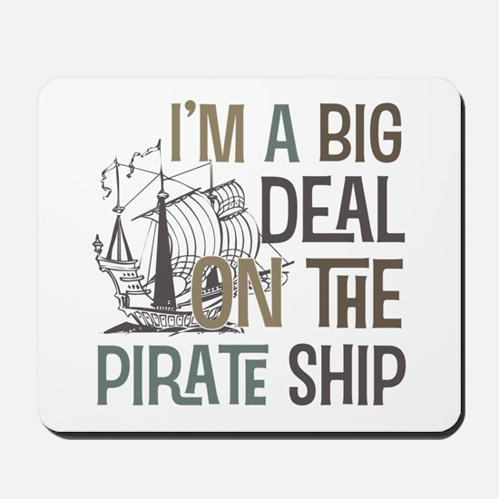 I'm a Big Deal on the Pirate Ship Mousepad