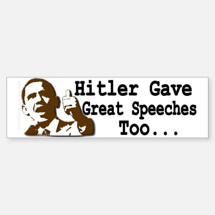 Hitler Gave Great Speeches Too... Bumper Bumper Bumper Sticker