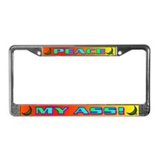 PEACE MY ASS! License Plate Frame
