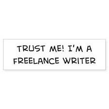 Trust Me: Freelance Writer Bumper Bumper Sticker