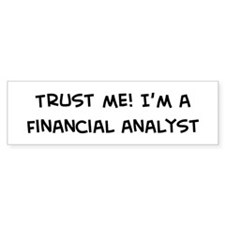 Trust Me: Financial Analyst Bumper Bumper Sticker