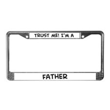 Trust Me: Father License Plate Frame