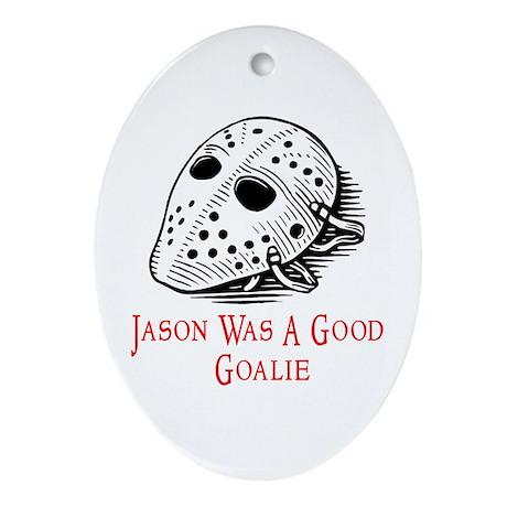 Jason Was A Good Goalie Oval Ornament