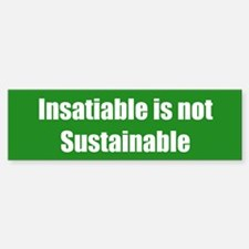 Insatiable is not Sustainable