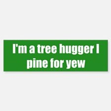 I'm a tree hugger I pine for yew