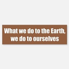 What we do to the Earth, we do to ourselves