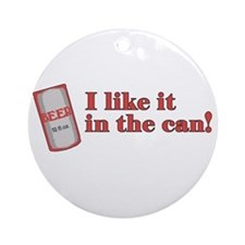 I Like it in the Can Ornament (Round)
