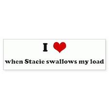 I Love when Stacie swallows m Bumper Bumper Sticker