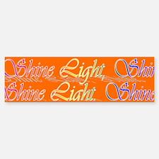 Shine Light Shine Bumper Bumper Bumper Sticker