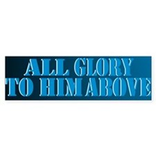 All Glory to Him Above Bumper Bumper Sticker