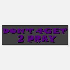 Don't 4Get 2 Pray Bumper Bumper Bumper Sticker