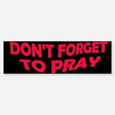 Don't Forget to Pray Bumper Bumper Bumper Sticker