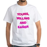 Young, Willing & Eager White T-Shirt