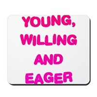 Young, Willing & Eager Mousepad