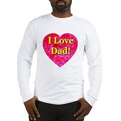 I Love Dad Long Sleeve T-Shirt