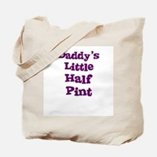 Daddy's Little Half Pint Tote Bag