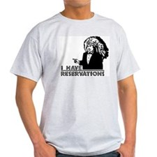 I Have Reservations T-Shirt