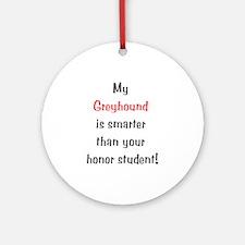 My Greyhound is smarter... Ornament (Round)
