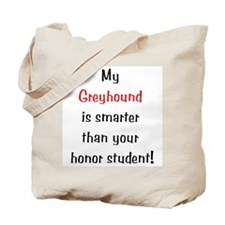 My Greyhound is smarter... Tote Bag