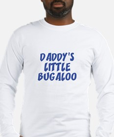 Daddy's Little Bugaloo Long Sleeve T-Shirt