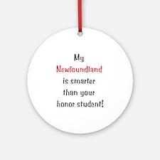 My Newfoundland is smarter... Ornament (Round)
