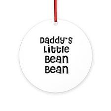 Daddy's Little Bean Bean Ornament (Round)