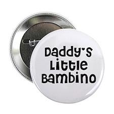 Daddy's Little Bambino Button