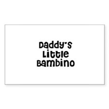 Daddy's Little Bambino Rectangle Decal