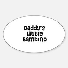 Daddy's Little Bambino Oval Decal