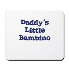 Daddy's Little Bambino Mousepad
