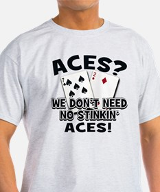 ACES? DON'T NEED NO ACES - T-Shirt