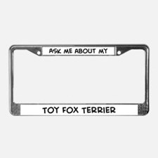 Ask me: Toy Fox Terrier  License Plate Frame