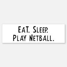 Eat, Sleep, Play Netball Bumper Bumper Bumper Sticker