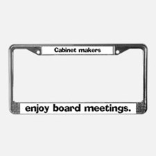 Cabinet makers enjoy board License Plate Frame