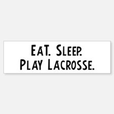 Eat, Sleep, Play Lacrosse Bumper Bumper Bumper Sticker