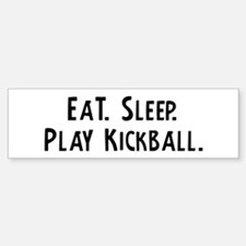 Eat, Sleep, Play Kickball Bumper Bumper Bumper Sticker